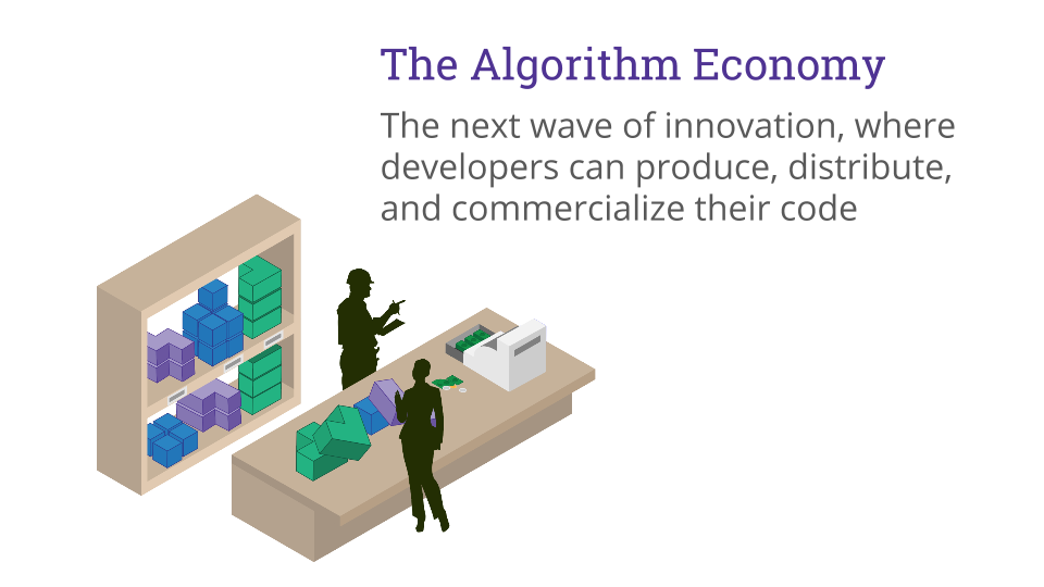 The Algorithm Economy The next wave of innovation, where developers can produce, distribute, and commercialize their code