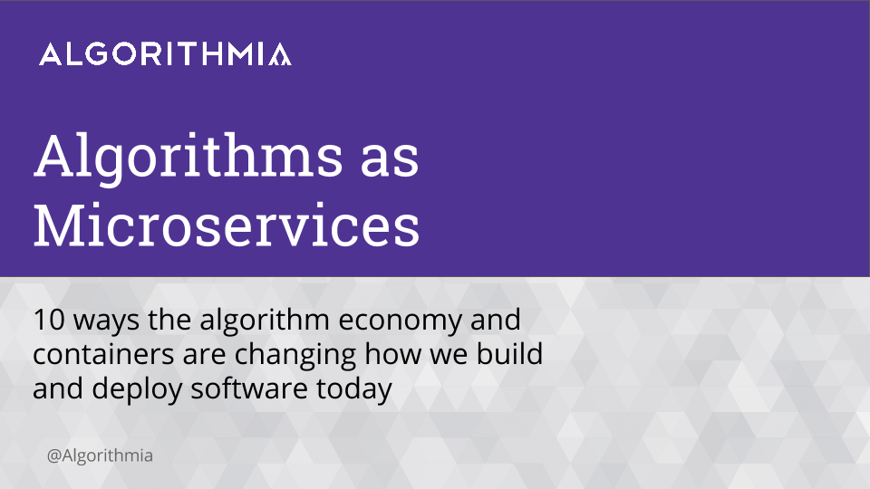 10 ways the algorithm economy and containers are changing how we build and deploy software today