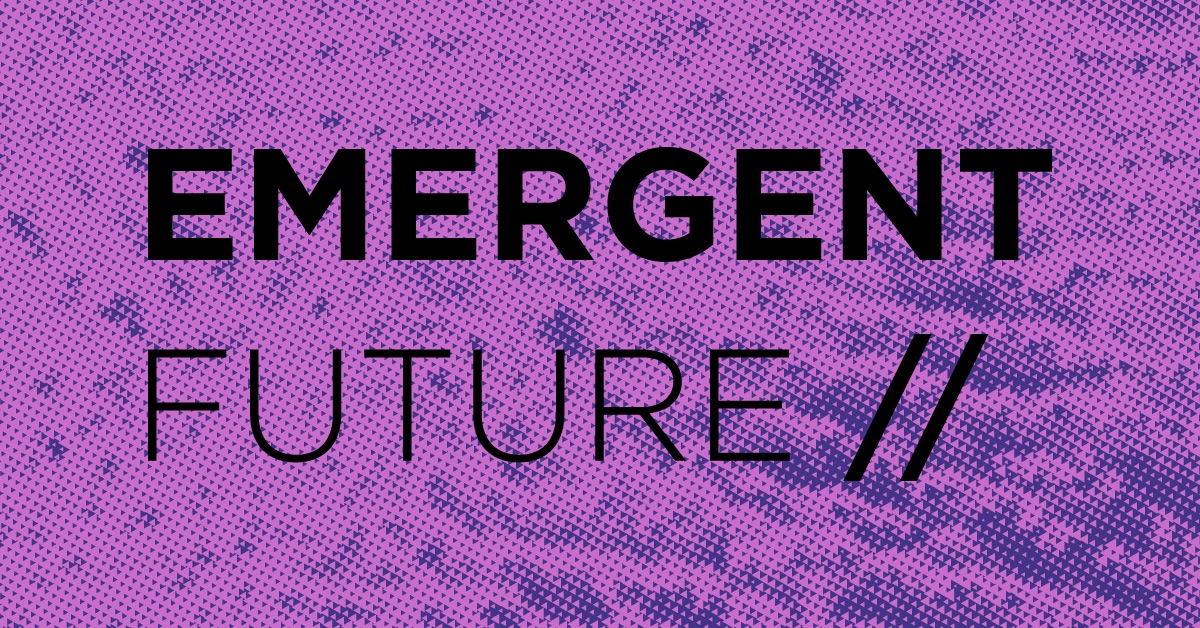 Emergent Future Weekly with Notes From The Future