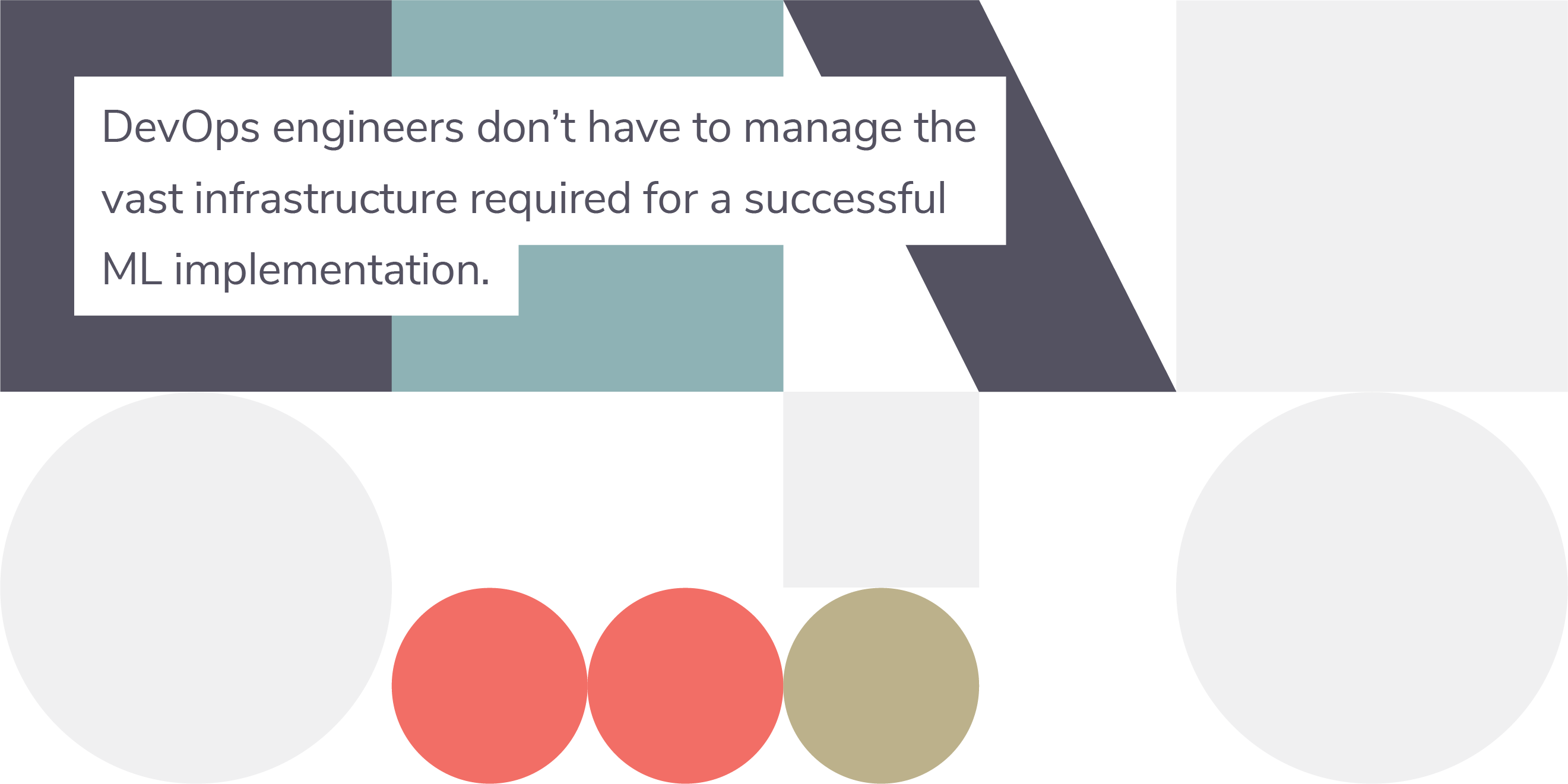 "Colorful shapes background with text ""DevOps engineers don't have to manage the vast infrastructure required for a successful ML implementation."